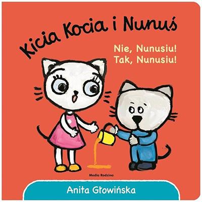 Kicia Kocia i Nunuś. Nie Nunusiu! Tak Nunusiu!